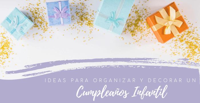 Ideas para organizar y decorar un cumpleaños para niños